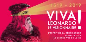 500 ans de Renaissance : Viva Leonardo — L'esprit de la Renaissance souffle sur le Centre-Val de Loire.